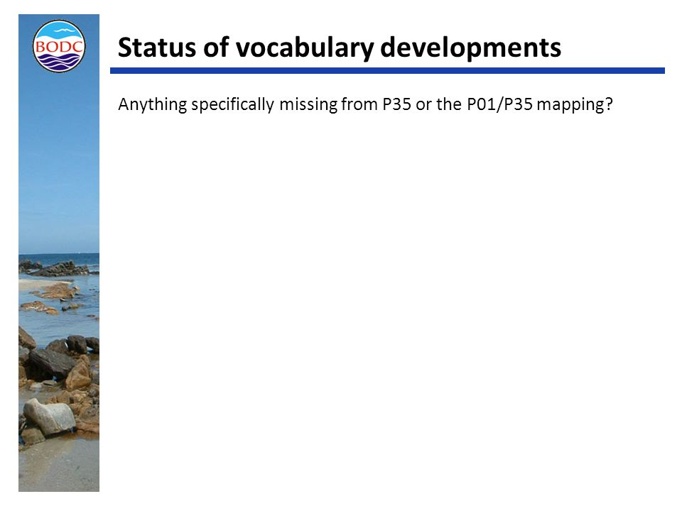 Status of vocabulary developments Anything specifically missing from P35 or the P01/P35 mapping