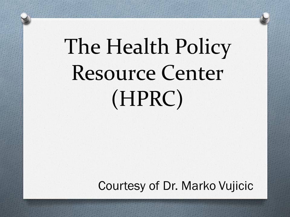 The Health Policy Resource Center (HPRC) Courtesy of Dr. Marko Vujicic
