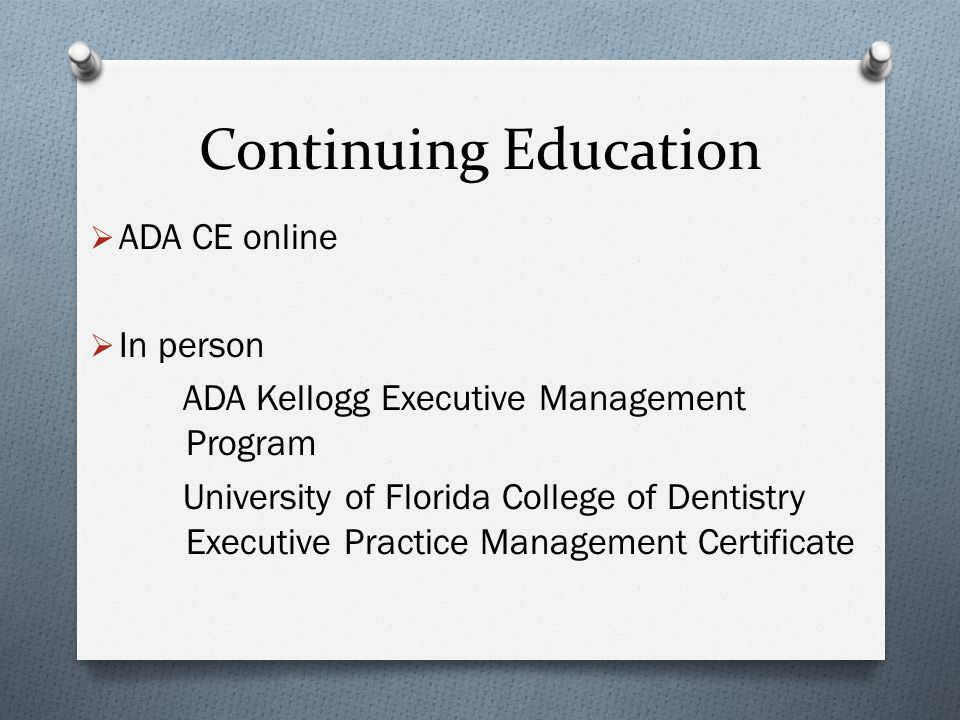 Continuing Education  ADA CE online  In person ADA Kellogg Executive Management Program University of Florida College of Dentistry Executive Practic
