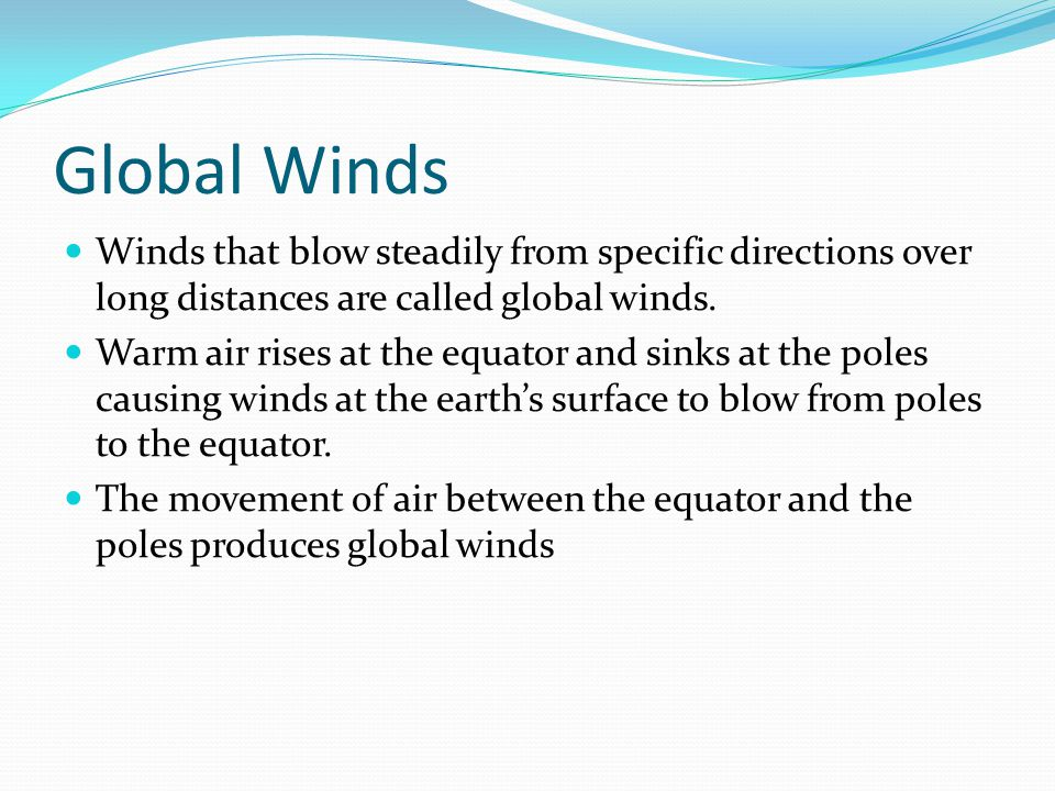 Coriolis Effect Because the earth is rotating, global winds do not follow a straight path.