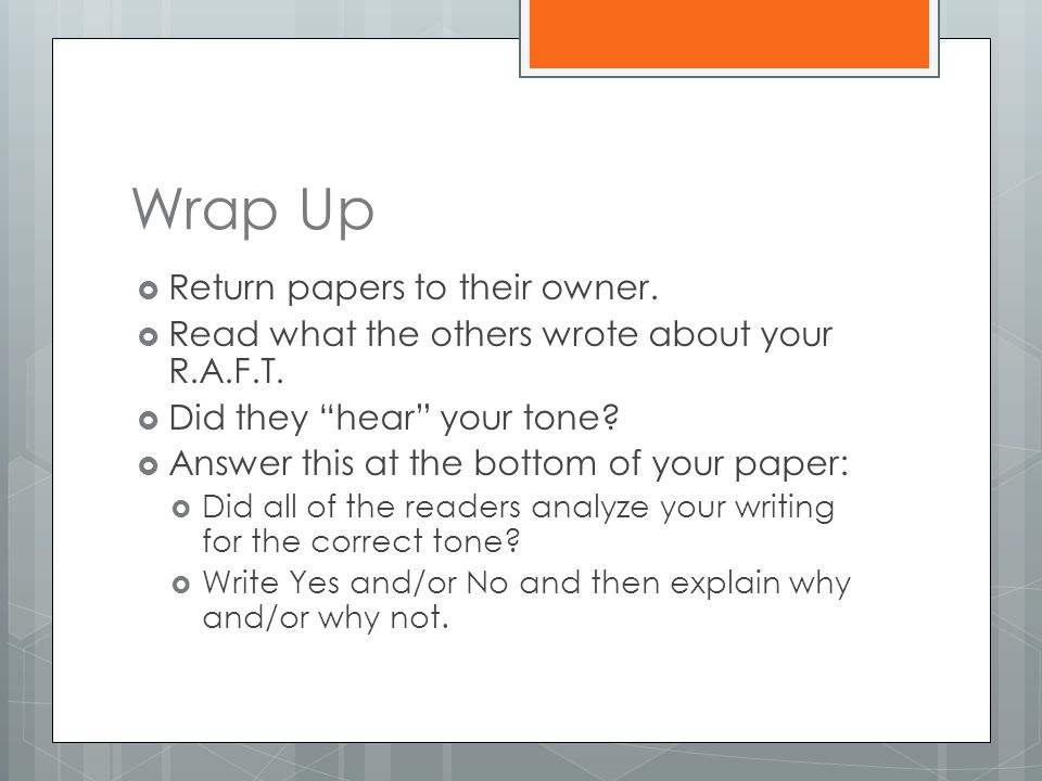 Wrap Up  Return papers to their owner. Read what the others wrote about your R.A.F.T.