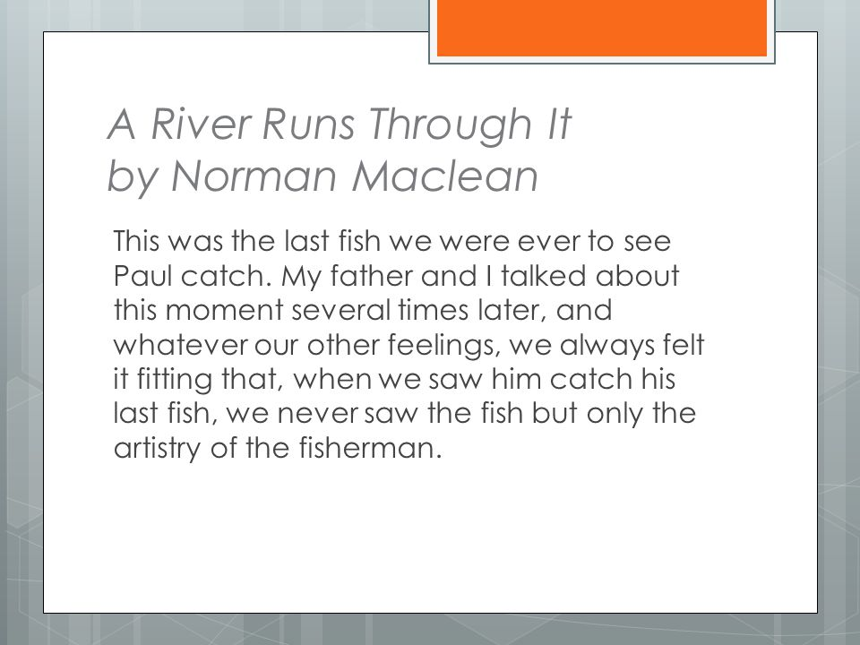 A River Runs Through It by Norman Maclean This was the last fish we were ever to see Paul catch.