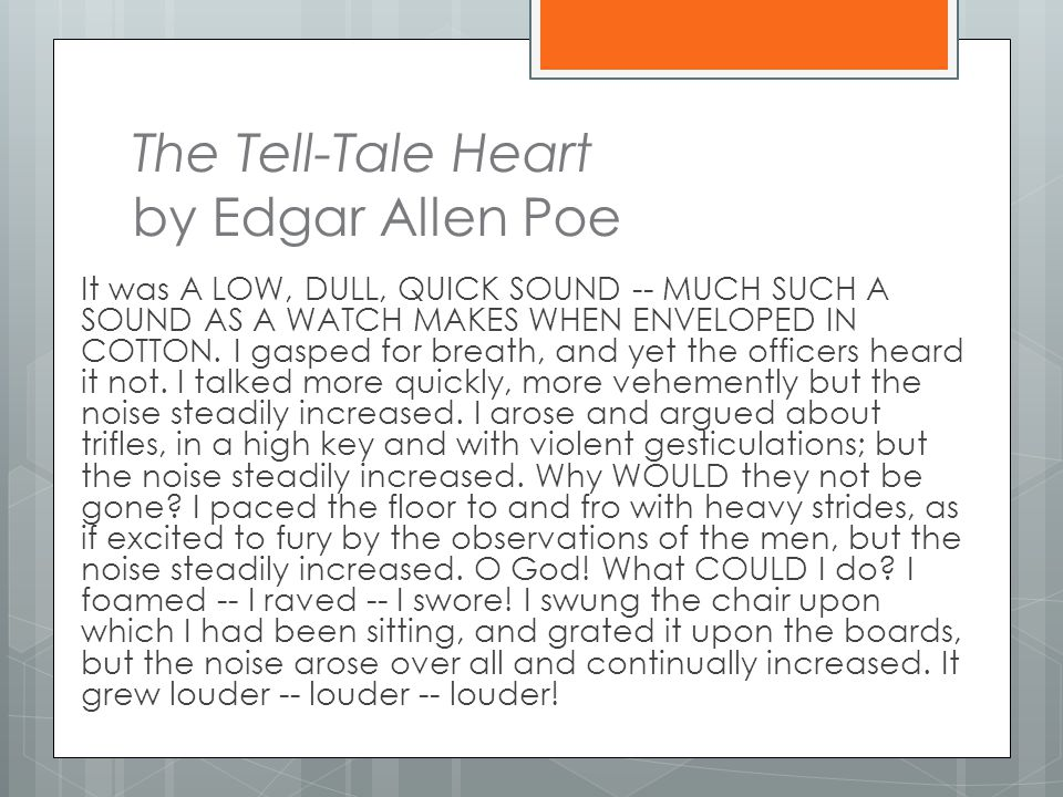 The Tell-Tale Heart by Edgar Allen Poe It was A LOW, DULL, QUICK SOUND -- MUCH SUCH A SOUND AS A WATCH MAKES WHEN ENVELOPED IN COTTON.