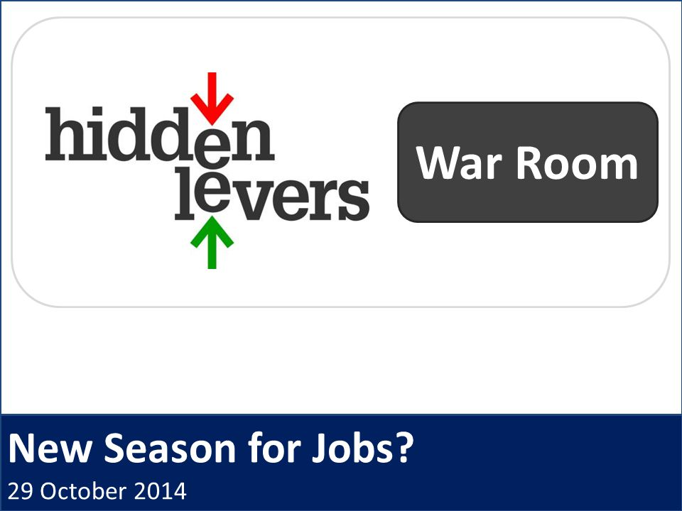 New Season for Jobs 29 October 2014 War Room