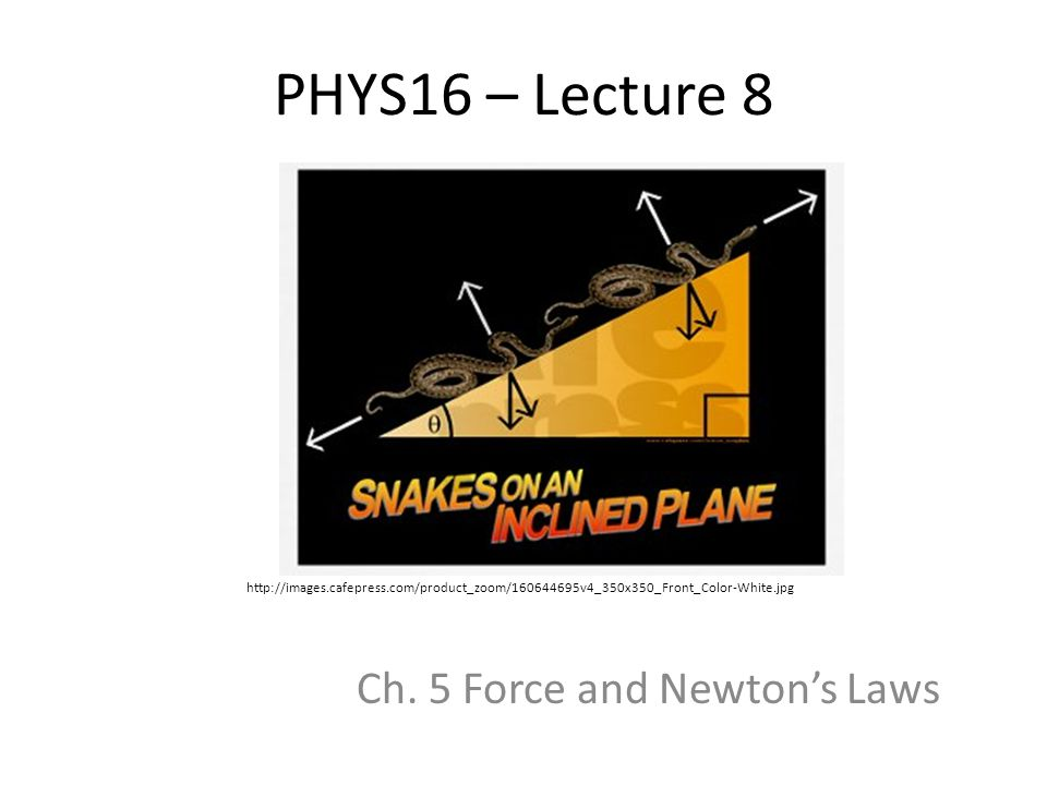 PHYS16 – Lecture 8 Ch. 5 Force and Newton's Laws http://images.cafepress.com/product_zoom/160644695v4_350x350_Front_Color-White.jpg