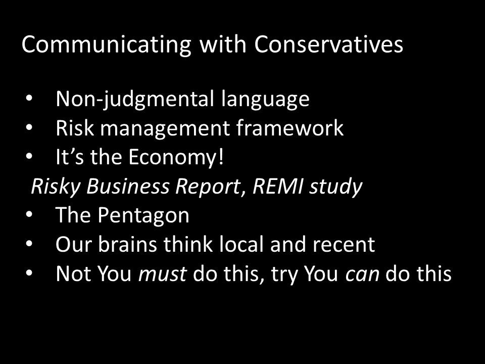Communicating with Conservatives Non-judgmental language Risk management framework It's the Economy.