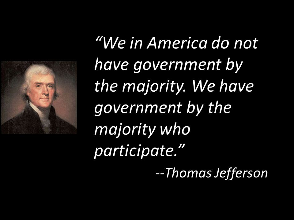 We in America do not have government by the majority.