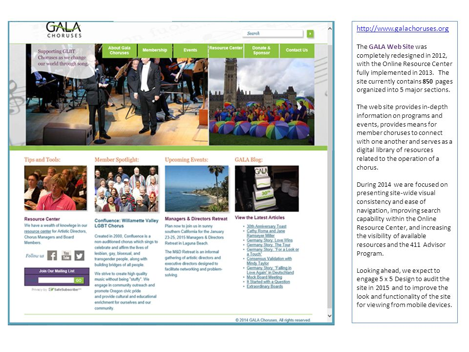 http://www.galachoruses.org The GALA Web Site was completely redesigned in 2012, with the Online Resource Center fully implemented in 2013. The site c