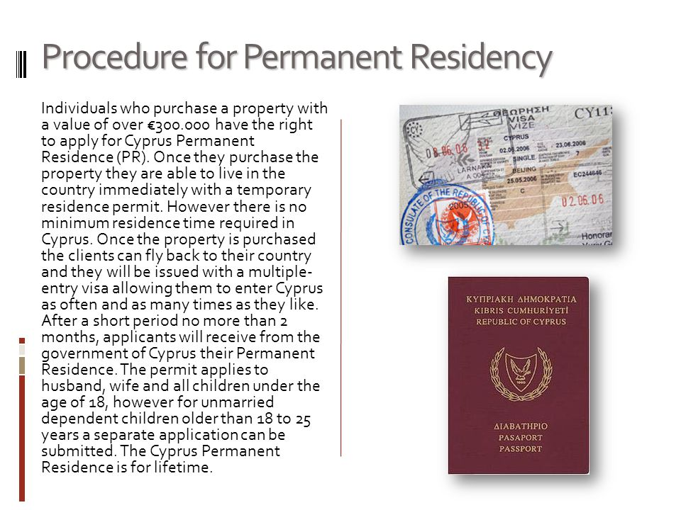 Procedure for Permanent Residency Individuals who purchase a property with a value of over €300.000 have the right to apply for Cyprus Permanent Residence (PR).