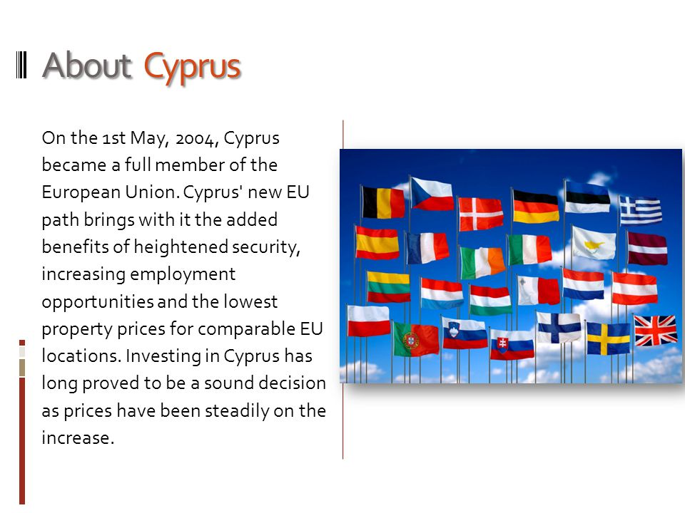 About Cyprus On the 1st May, 2004, Cyprus became a full member of the European Union.