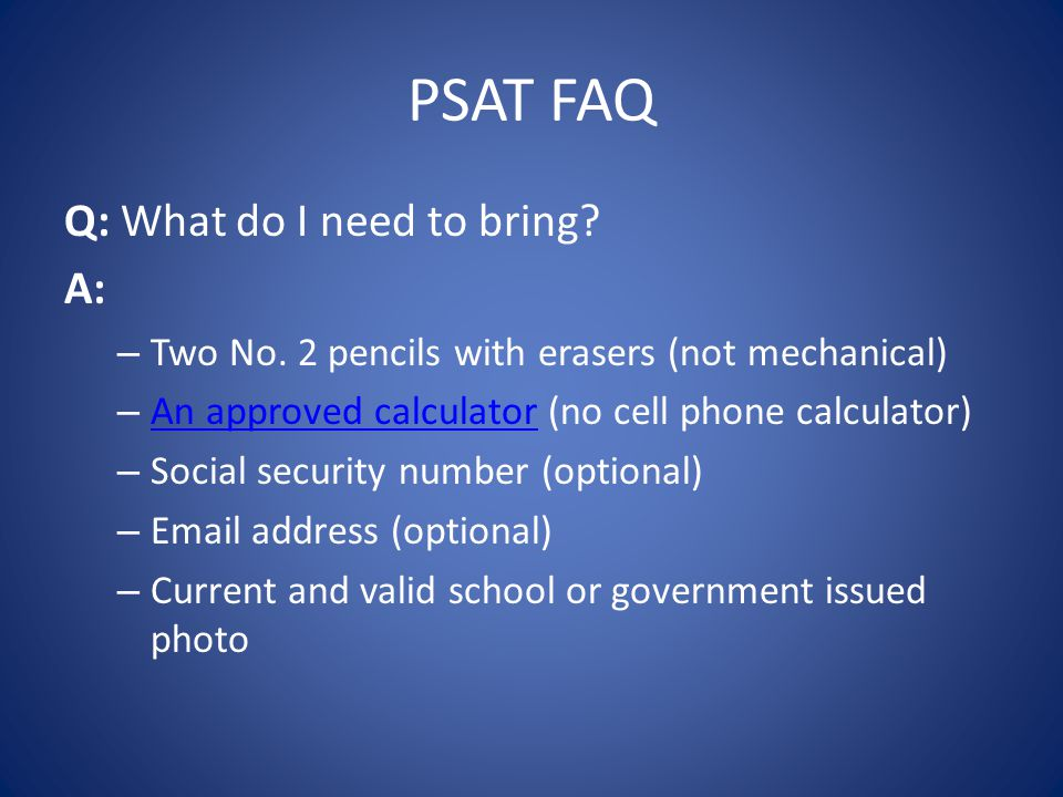 PSAT FAQ Q: What do I need to bring. A: – Two No.