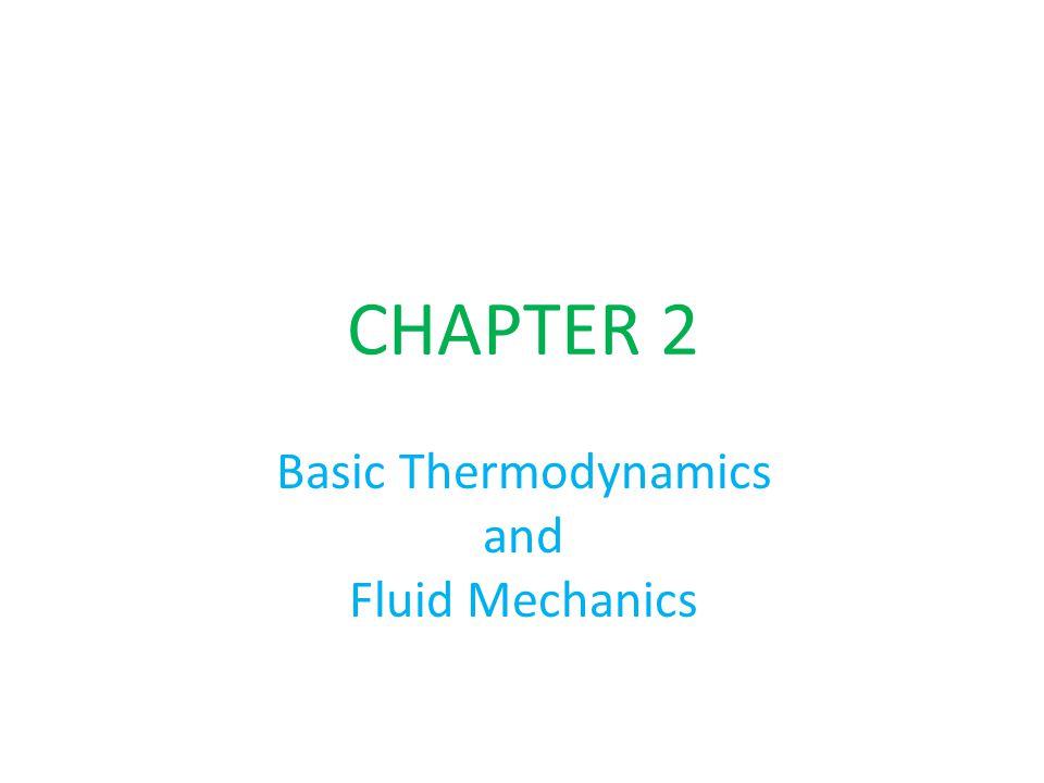 BASIC LAWS Basic Physical laws of Fluid Mechanics and Thermodynamics used in Turbomachines are: (1) the continuity of flow equation (2) the first law of thermodynamics and the steady flow energy equation (3) the momentum equation (4) the second law of thermodynamics