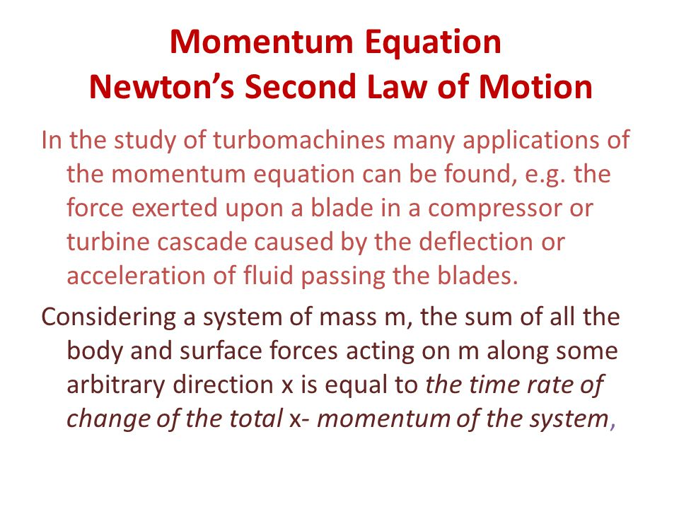 Momentum Equation Newton's Second Law of Motion In the study of turbomachines many applications of the momentum equation can be found, e.g. the force