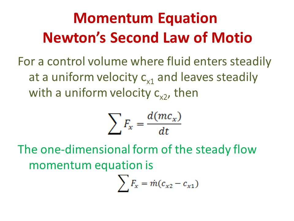 Momentum Equation Newton's Second Law of Motio For a control volume where fluid enters steadily at a uniform velocity c x1 and leaves steadily with a