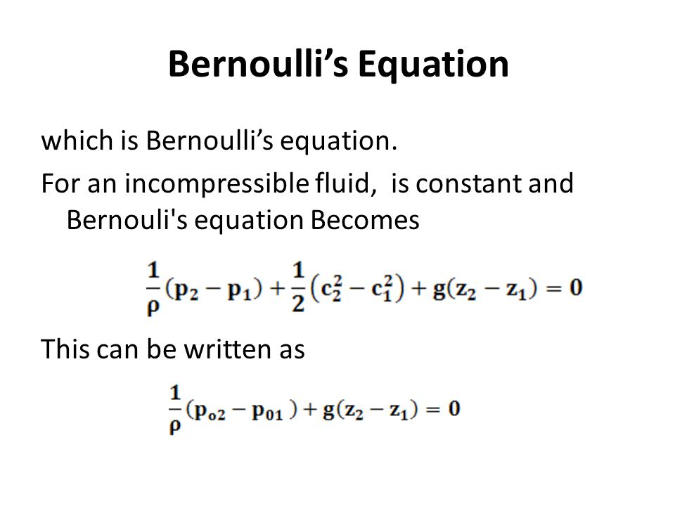 Bernoulli's Equation which is Bernoulli's equation. For an incompressible fluid, is constant and Bernouli's equation Becomes This can be written as