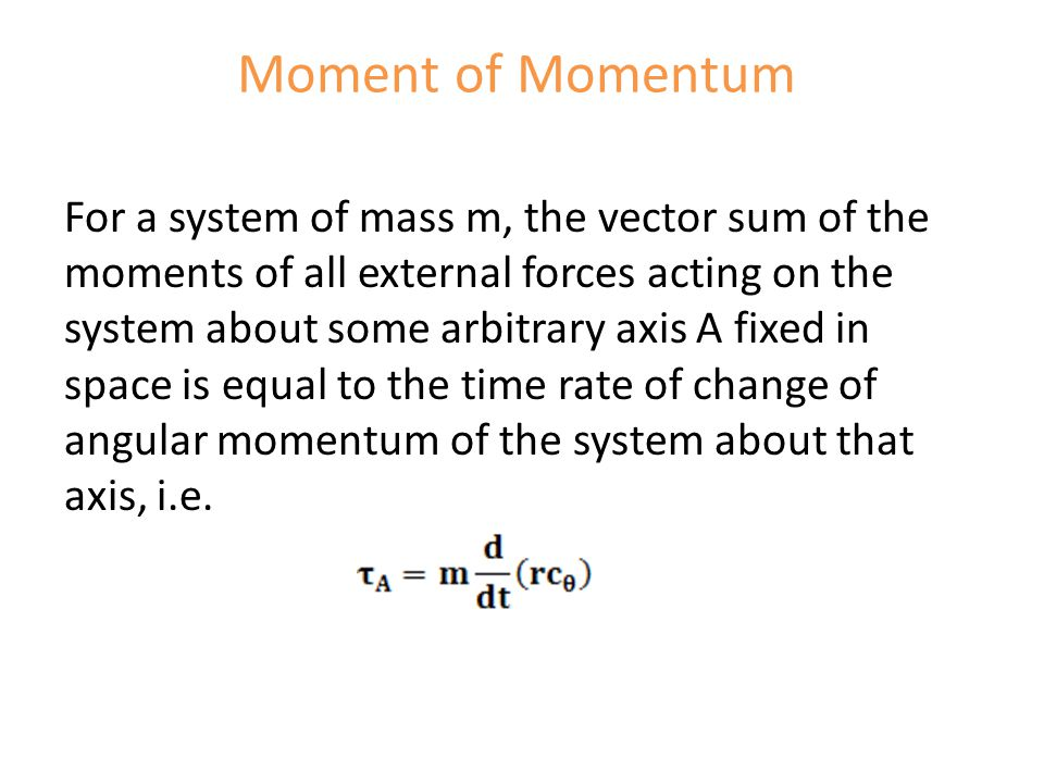 For a system of mass m, the vector sum of the moments of all external forces acting on the system about some arbitrary axis A fixed in space is equal