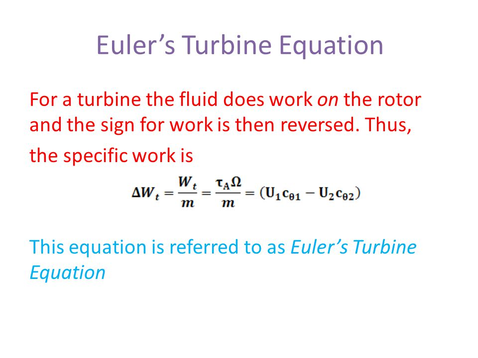 Euler's Turbine Equation For a turbine the fluid does work on the rotor and the sign for work is then reversed. Thus, the specific work is This equati