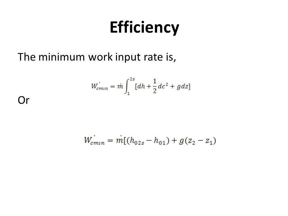 Efficiency From the steady flow energy equation, for an adiabatic process in a compressor For an adiabatic compressor the only meaningful efficiency is the total-to-total efficiency which is