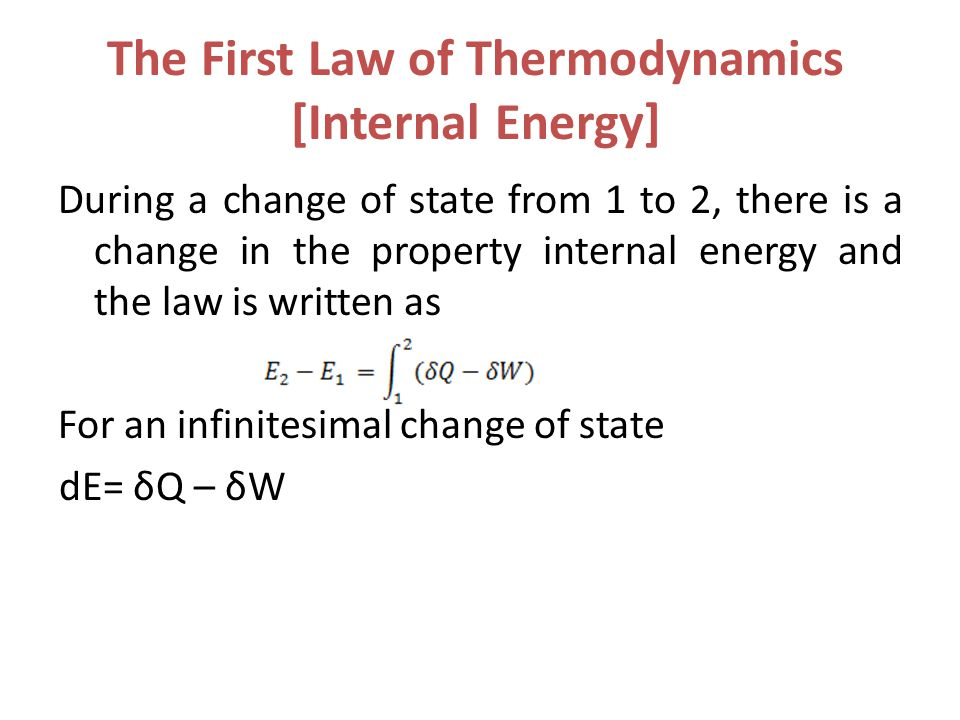 The First Law of Thermodynamics [Internal Energy] During a change of state from 1 to 2, there is a change in the property internal energy and the law