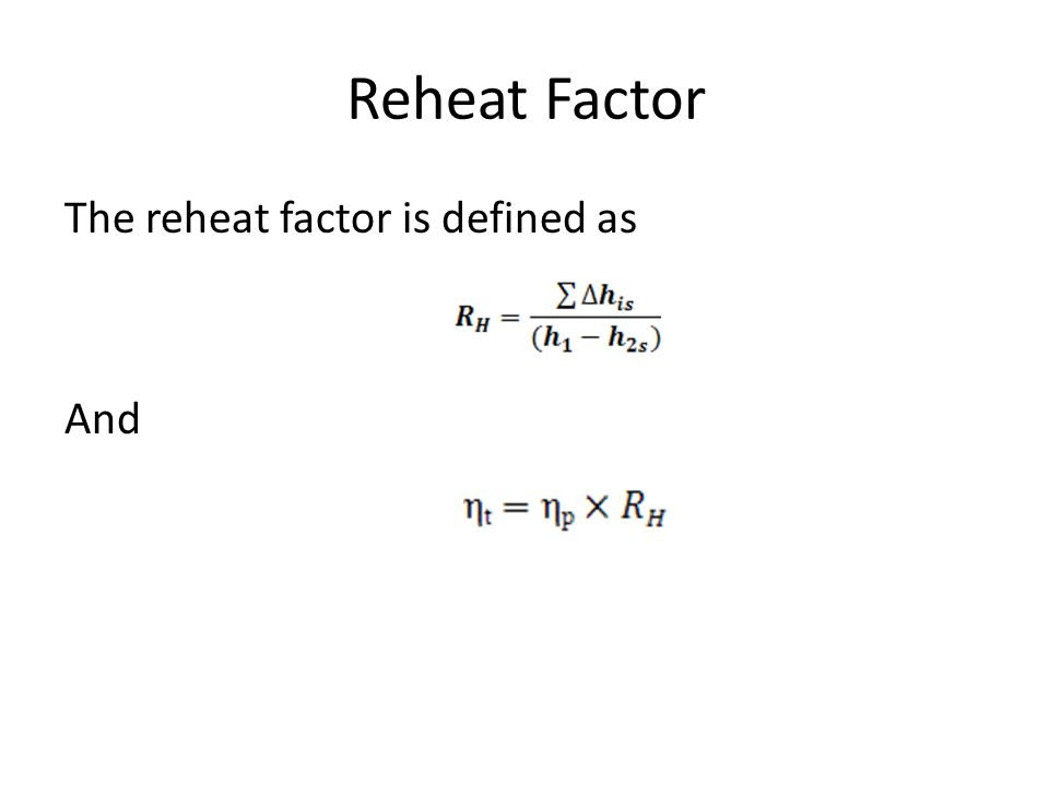 Reheat Factor The reheat factor is defined as And