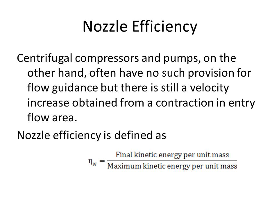 Nozzle Efficiency Centrifugal compressors and pumps, on the other hand, often have no such provision for flow guidance but there is still a velocity i