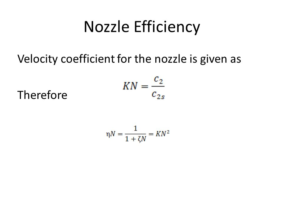 Nozzle Efficiency Velocity coefficient for the nozzle is given as Therefore