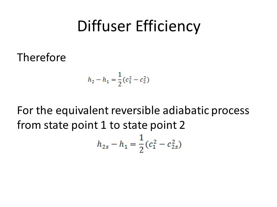 Diffuser Efficiency Therefore For the equivalent reversible adiabatic process from state point 1 to state point 2