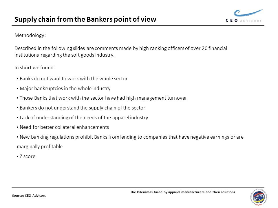 Supply chain from the Bankers point of view Methodology: Described in the following slides are comments made by high ranking officers of over 20 financial institutions regarding the soft goods industry.