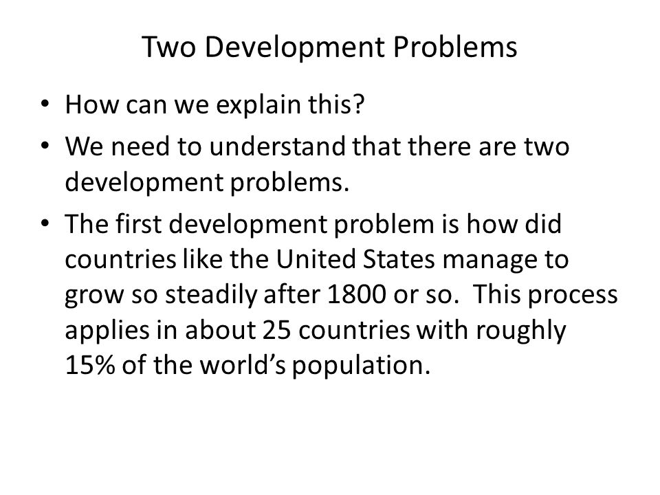 Two Development Problems How can we explain this.