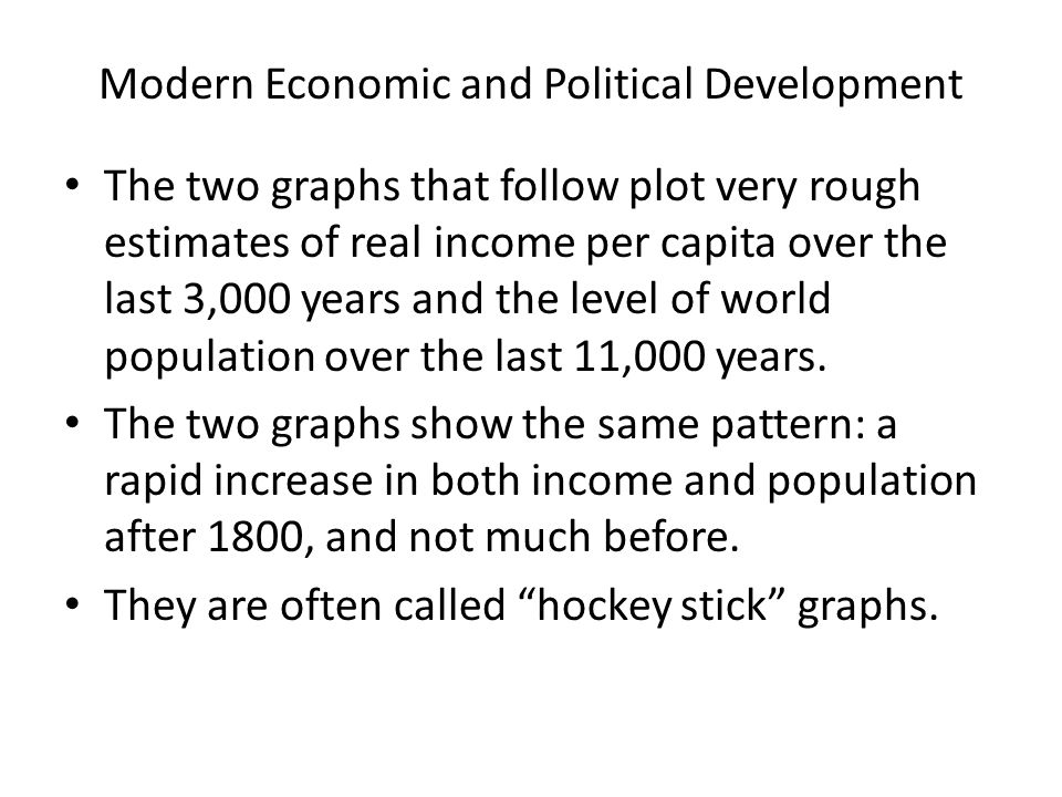 Modern Economic and Political Development The two graphs that follow plot very rough estimates of real income per capita over the last 3,000 years and
