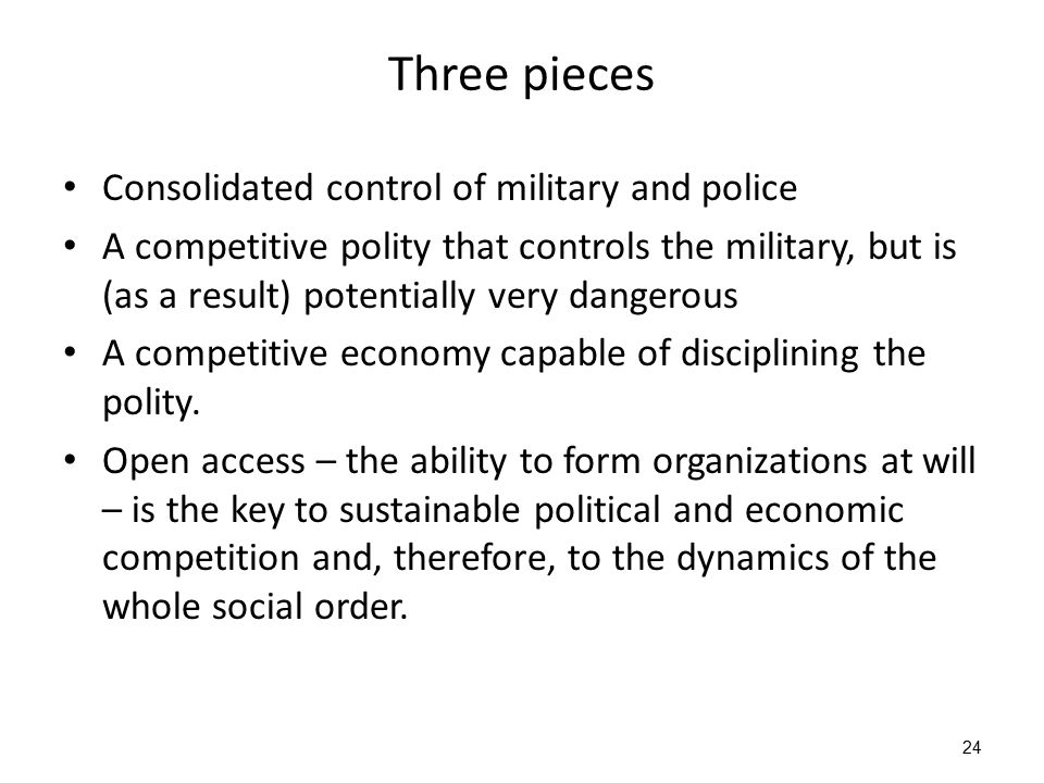 Three pieces Consolidated control of military and police A competitive polity that controls the military, but is (as a result) potentially very danger
