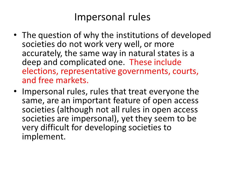 Impersonal rules The question of why the institutions of developed societies do not work very well, or more accurately, the same way in natural states