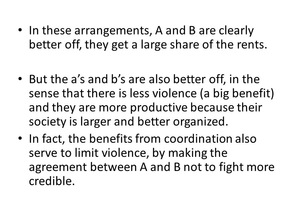 In these arrangements, A and B are clearly better off, they get a large share of the rents.