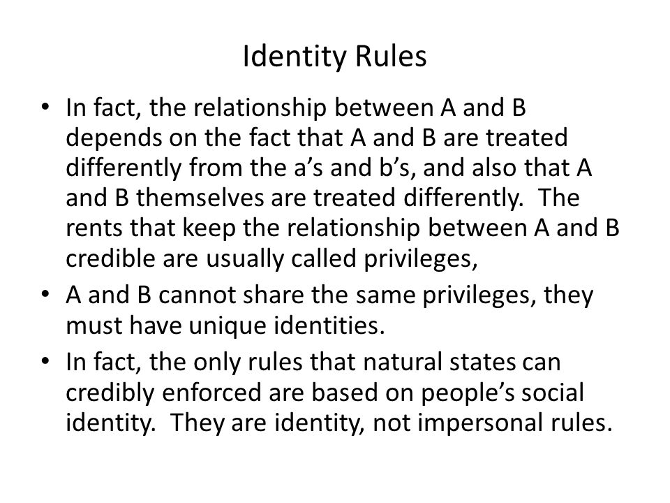 Identity Rules In fact, the relationship between A and B depends on the fact that A and B are treated differently from the a's and b's, and also that