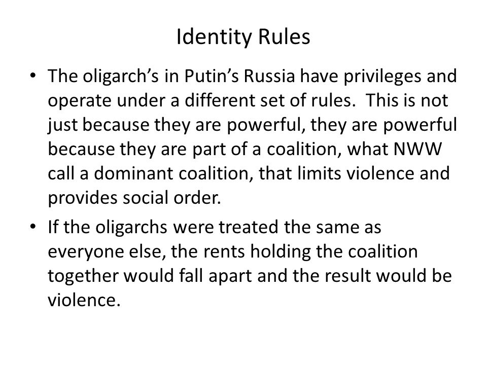 Identity Rules The oligarch's in Putin's Russia have privileges and operate under a different set of rules. This is not just because they are powerful