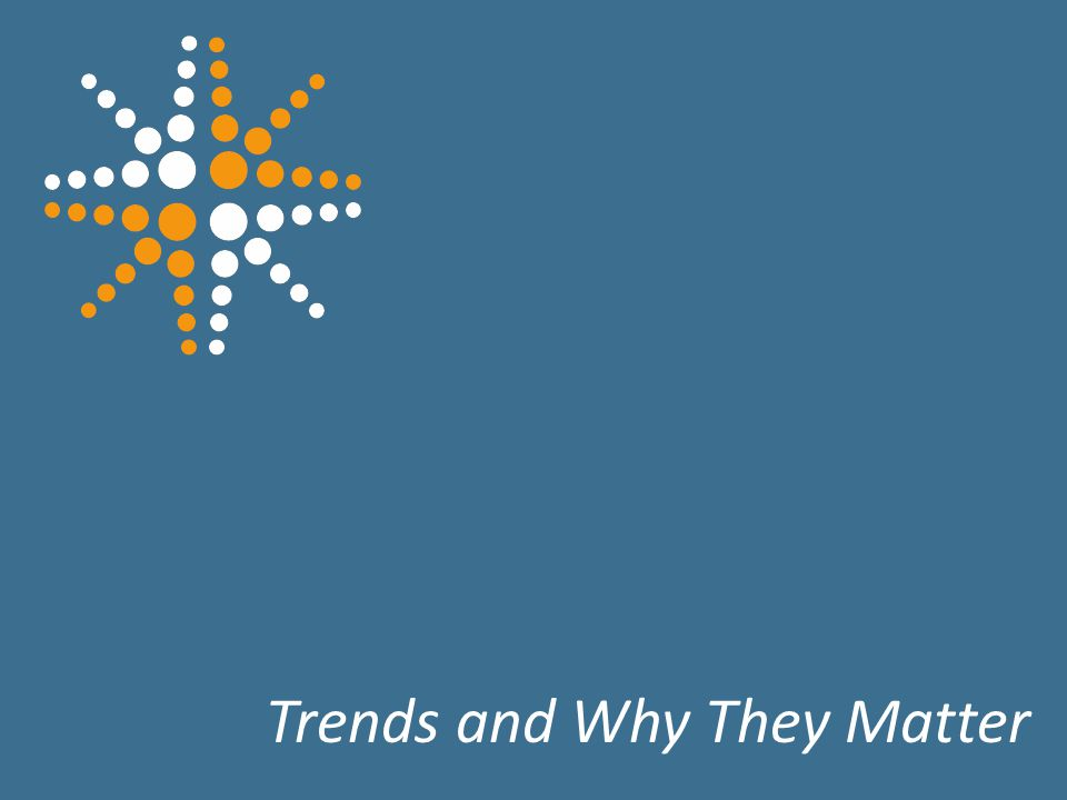 6 Trends and Why They Matter
