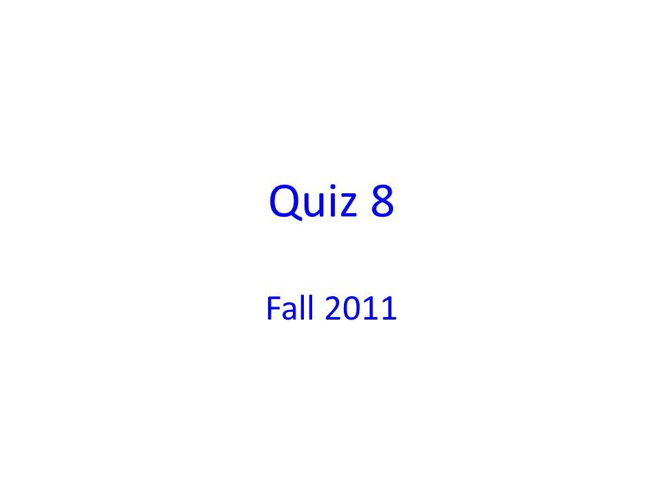 Quiz 8 Fall 2011