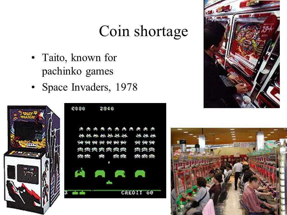 Coin shortage Taito, known for pachinko games Space Invaders, 1978