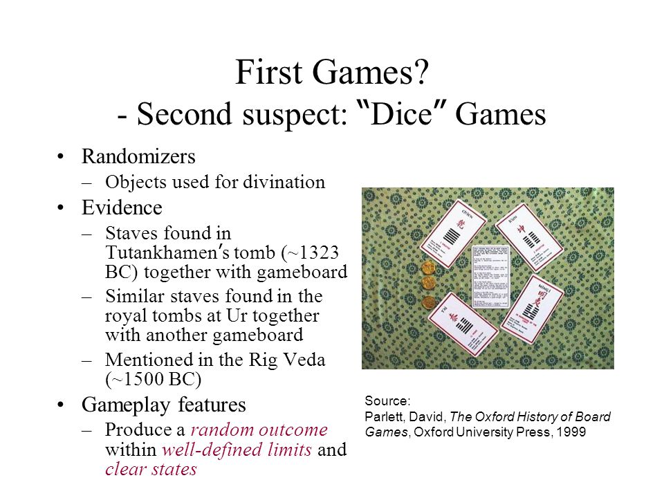 """First Games? - Second suspect: """" Dice """" Games Randomizers –Objects used for divination Evidence –Staves found in Tutankhamen ' s tomb (~1323 BC) toget"""