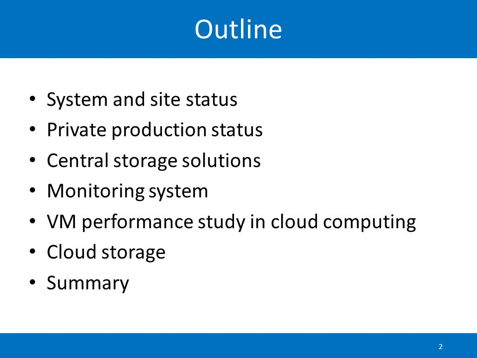 Outline System and site status Private production status Central storage solutions Monitoring system VM performance study in cloud computing Cloud storage Summary 2