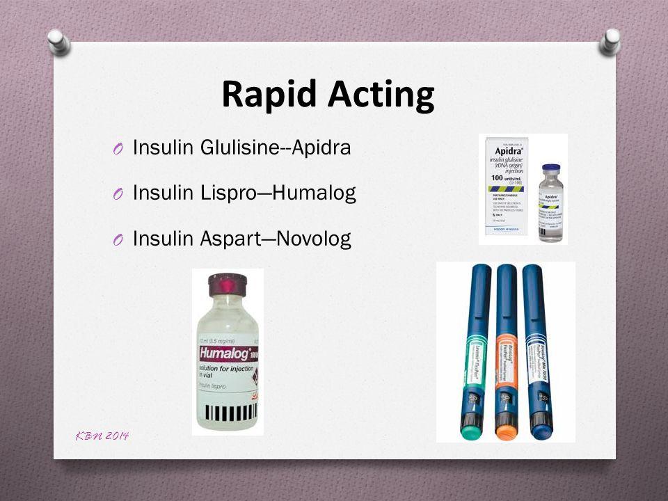 KBN 2014 Rapid Acting O Insulin Glulisine--Apidra O Insulin Lispro—Humalog O Insulin Aspart—Novolog