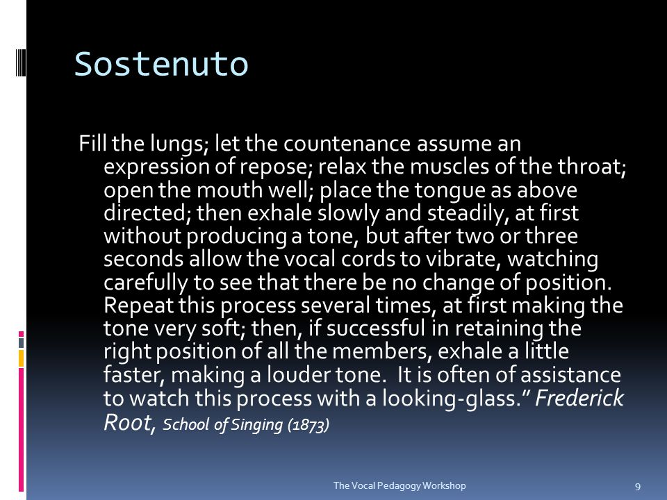 Sostenuto Try to overcome all tendency to tremulous tones, by striving for a steady and regular pressure of breath from the lungs.