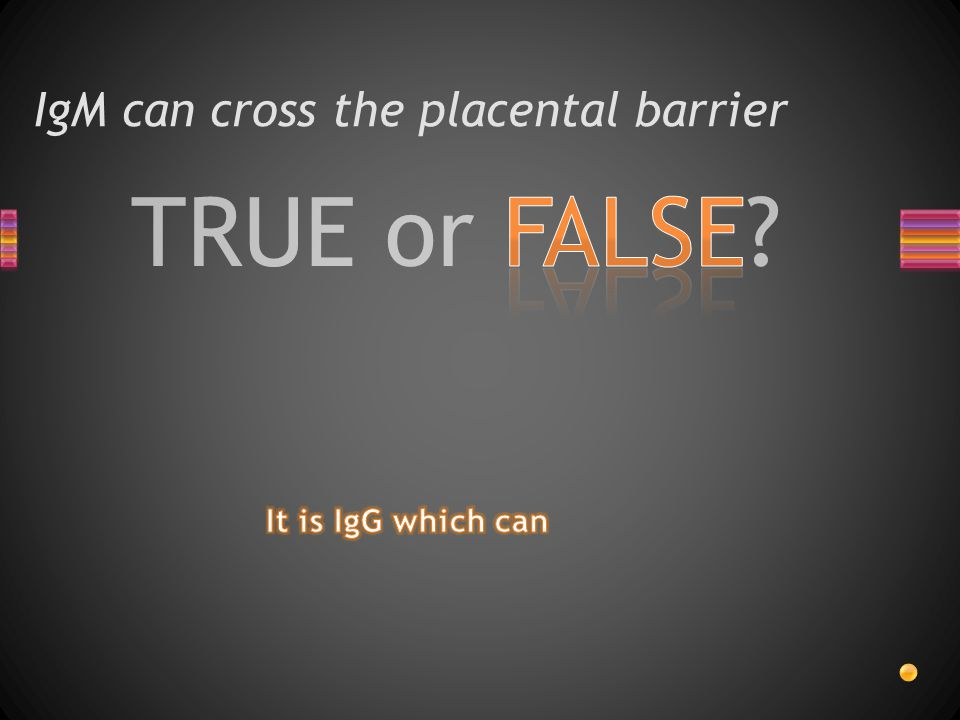 TRUE or FALSE IgM can cross the placental barrier
