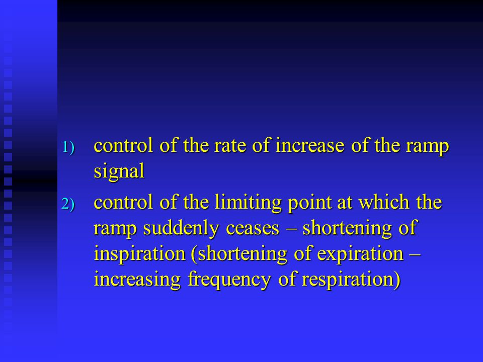 1) control of the rate of increase of the ramp signal 2) control of the limiting point at which the ramp suddenly ceases – shortening of inspiration (shortening of expiration – increasing frequency of respiration)