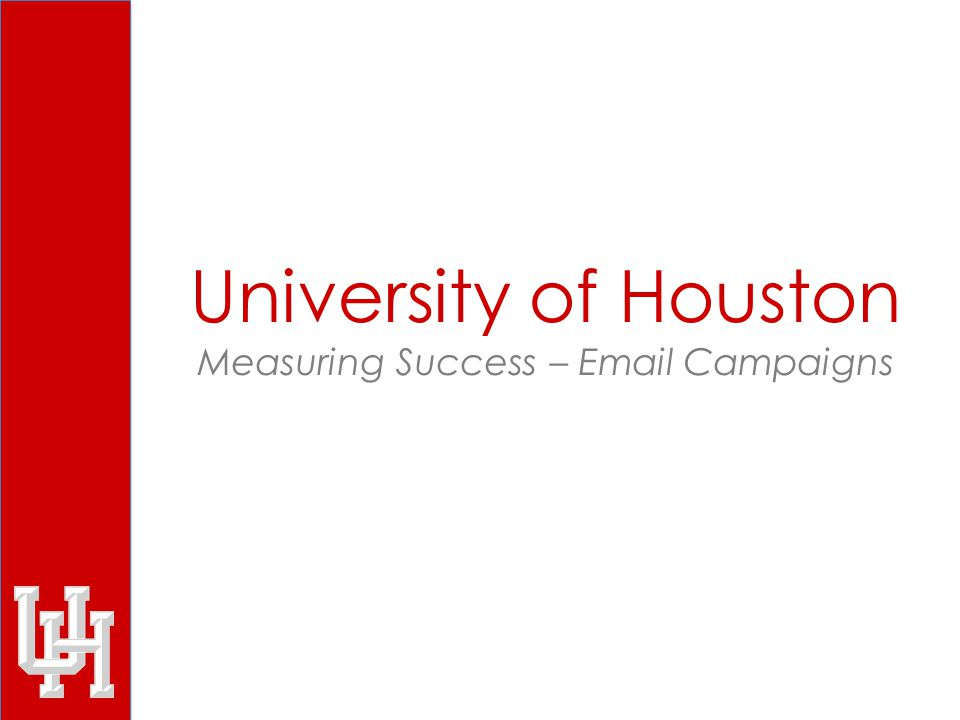 Open Rate Trends o UH branded email templates Steady increase of open rate in FY2012 Audience immediately identifies with the University of Houston and opens message About 35% of centers currently use e-mail templates August 2011, began using UH branded e-mail templates