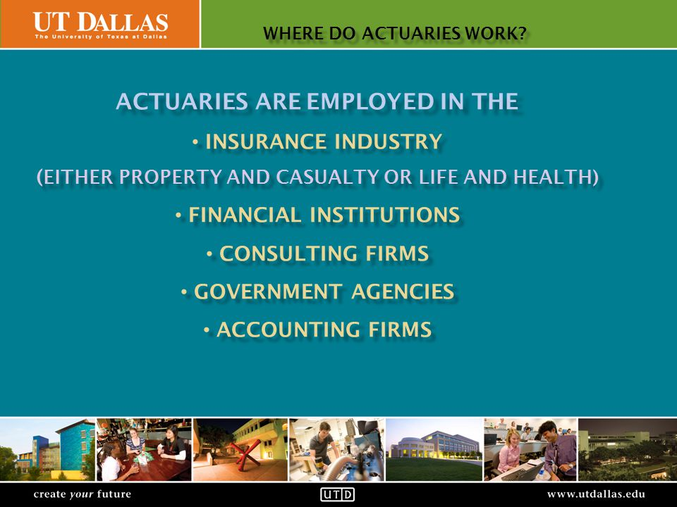 Office of Communications create your futurewww.utdallas.edu WHERE DO ACTUARIES WORK.