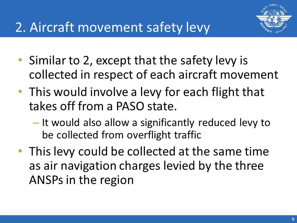 2. Aircraft movement safety levy Similar to 2, except that the safety levy is collected in respect of each aircraft movement This would involve a levy
