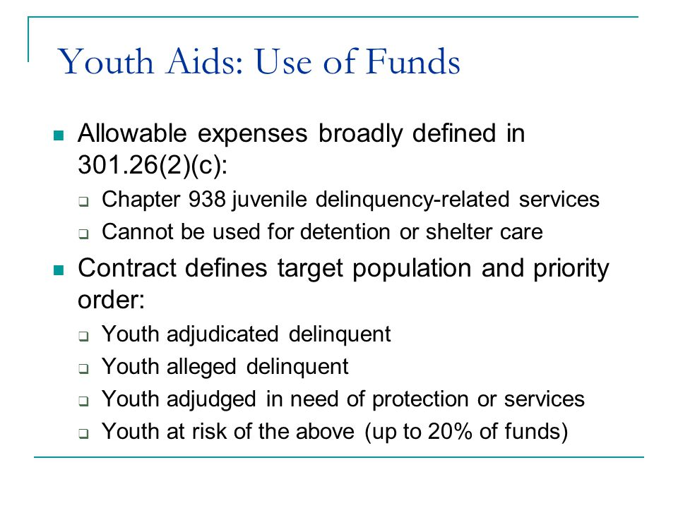 Youth Aids: Use of Funds State services that may be paid for with Youth Aids funds include: ServiceFY13 Daily Rate Institution$ 289.00 Aftercare$ 40.00 Corrective Sanctions Program$ 100.00 Alternate CareActual charges