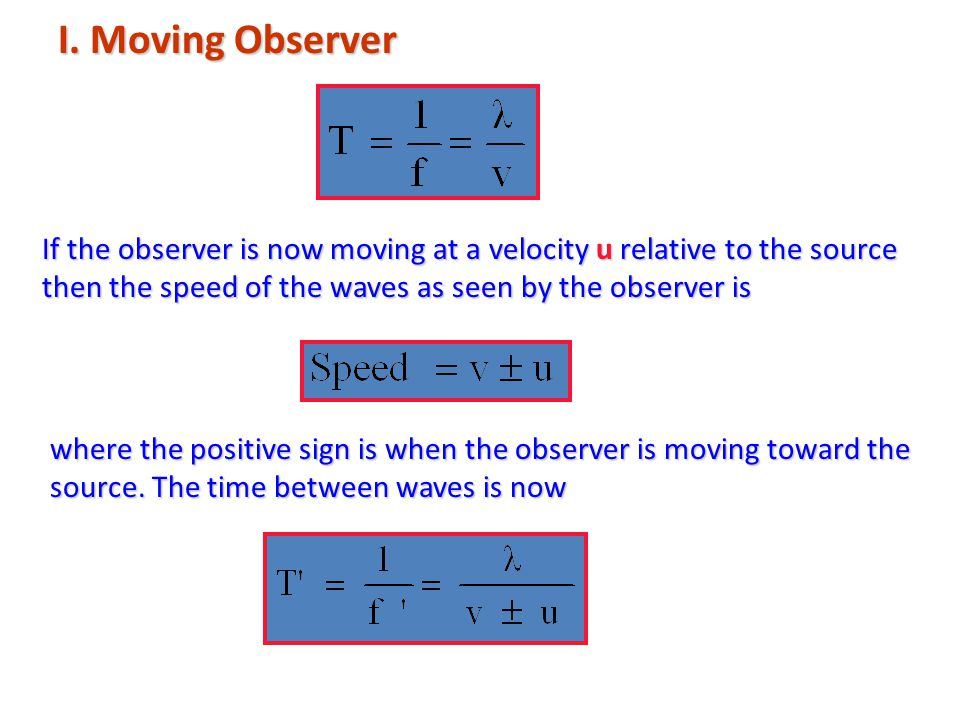 I. Moving Observer If the observer is now moving at a velocity u relative to the source then the speed of the waves as seen by the observer is where t
