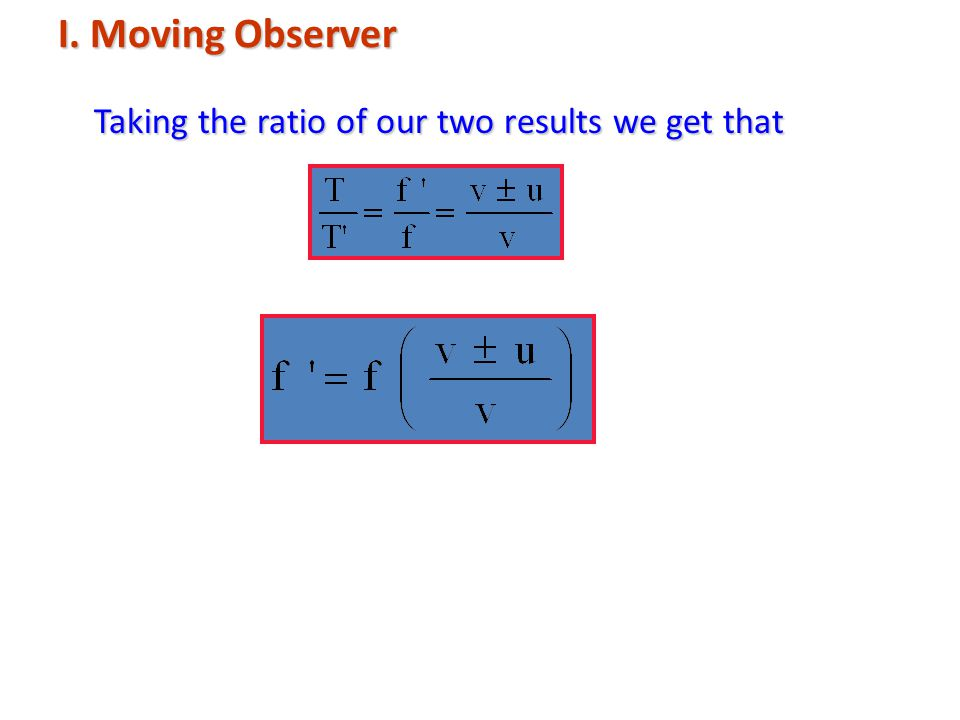 I. Moving Observer Taking the ratio of our two results we get that